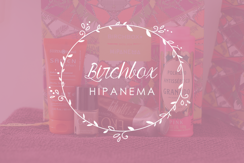 Birchbox Hipanema do Brasil